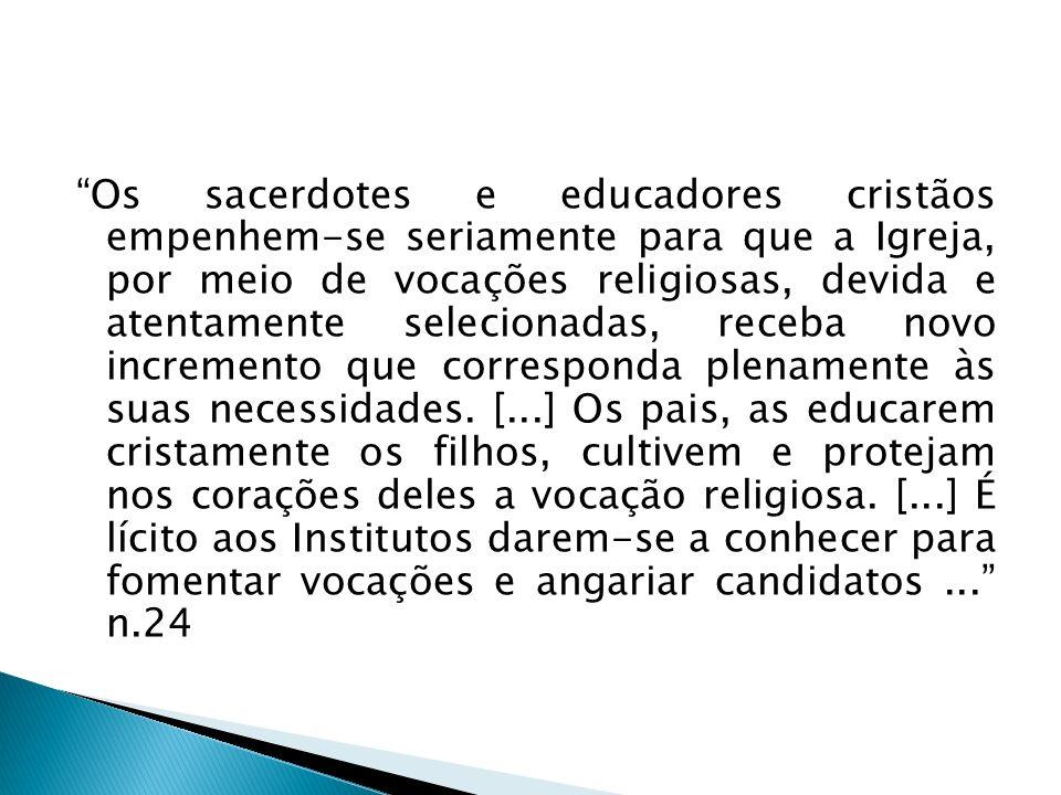 Os sacerdotes e educadores cristãos empenhem-se seriamente para que a Igreja, por meio de vocações religiosas, devida e atentamente selecionadas, rece