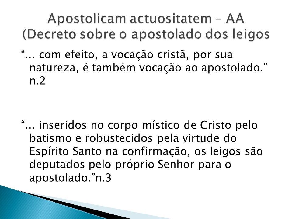 ... com efeito, a vocação cristã, por sua natureza, é também vocação ao apostolado. n.2... inseridos no corpo místico de Cristo pelo batismo e robuste