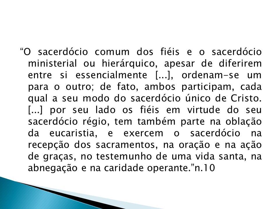 O sacerdócio comum dos fiéis e o sacerdócio ministerial ou hierárquico, apesar de diferirem entre si essencialmente [...], ordenam-se um para o outro;