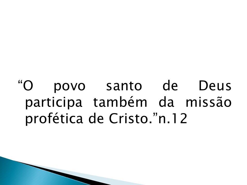 O povo santo de Deus participa também da missão profética de Cristo.n.12
