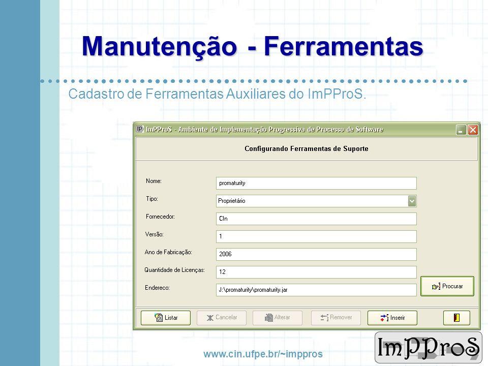 www.cin.ufpe.br/~imppros Manutenção - Usuários Responsável pelo Cadastro dos Usuários do sistema e as funções atribuídas a cada perfil de usuário.