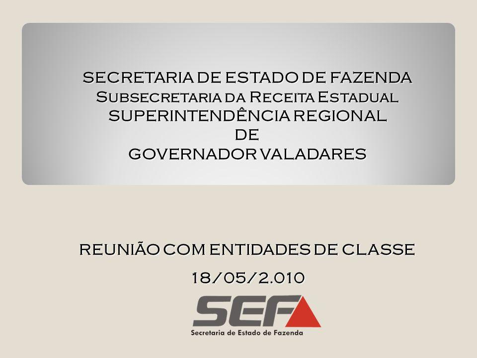 SECRETARIA DE ESTADO DE FAZENDA Subsecretaria da Receita Estadual SUPERINTENDÊNCIA REGIONAL DE GOVERNADOR VALADARES REUNIÃO COM ENTIDADES DE CLASSE 18