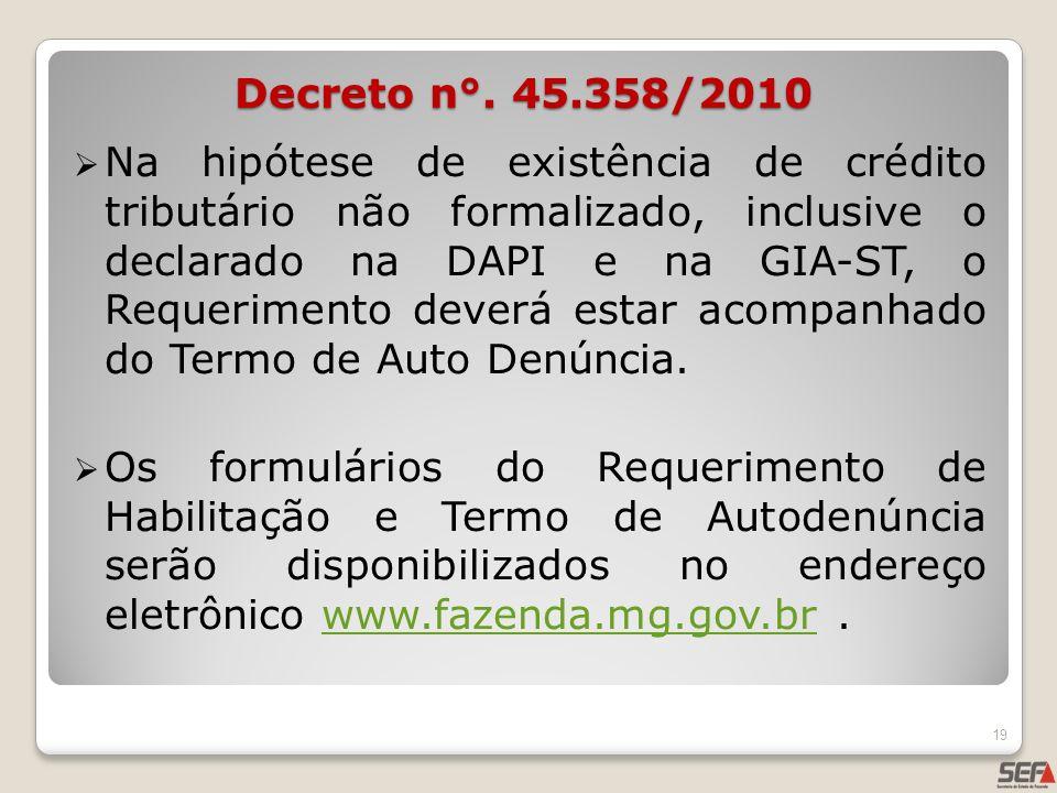 Na hipótese de existência de crédito tributário não formalizado, inclusive o declarado na DAPI e na GIA-ST, o Requerimento deverá estar acompanhado do
