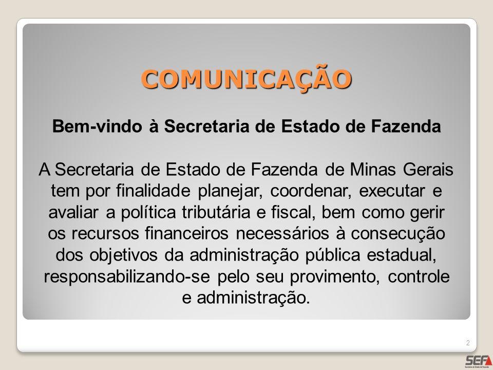 COMUNICAÇÃO 2 Bem-vindo à Secretaria de Estado de Fazenda A Secretaria de Estado de Fazenda de Minas Gerais tem por finalidade planejar, coordenar, ex