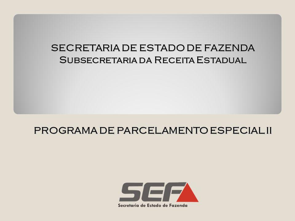 SECRETARIA DE ESTADO DE FAZENDA Subsecretaria da Receita Estadual PROGRAMA DE PARCELAMENTO ESPECIAL II