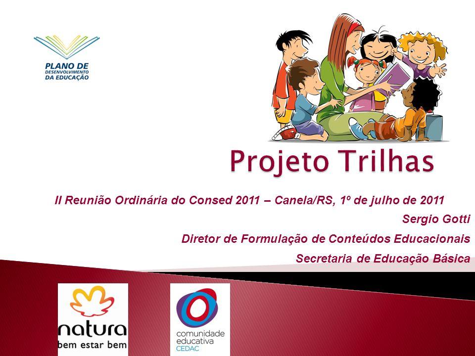II Reunião Ordinária do Consed 2011 – Canela/RS, 1º de julho de 2011 Sergio Gotti Diretor de Formulação de Conteúdos Educacionais Secretaria de Educaç
