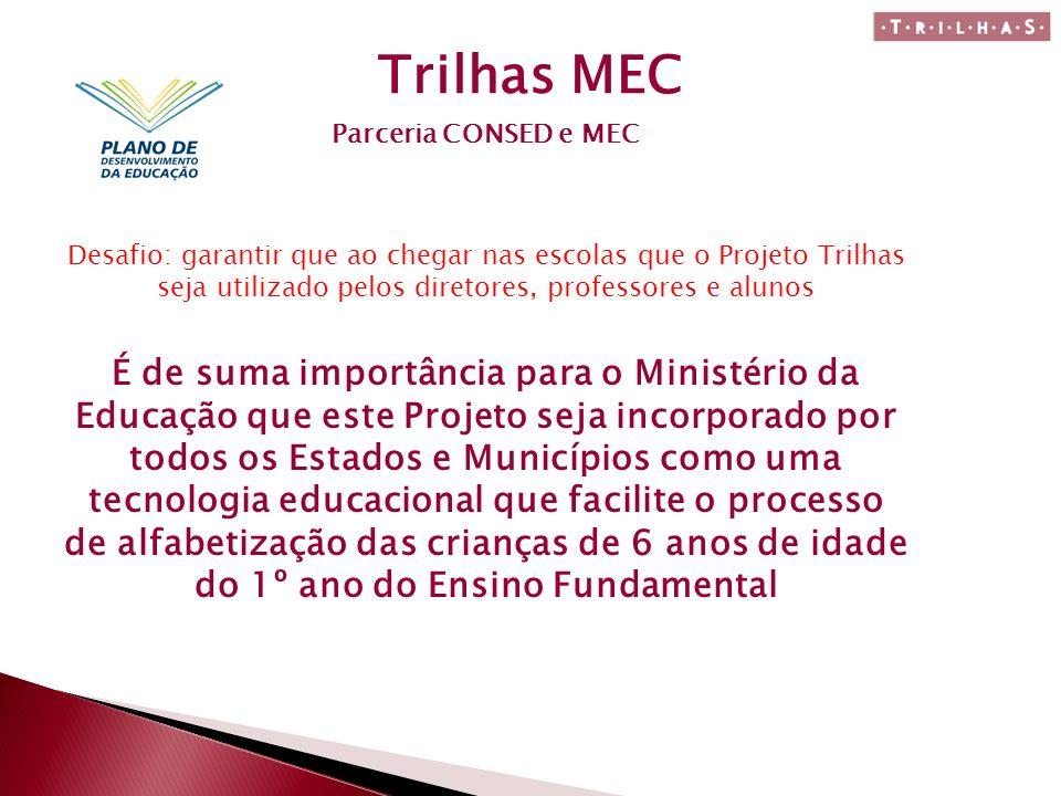 Trilhas MEC Parceria CONSED e MEC Desafio: garantir que ao chegar nas escolas que o Projeto Trilhas seja utilizado pelos diretores, professores e alun