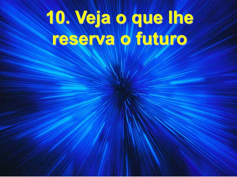 10. Veja o que lhe reserva o futuro