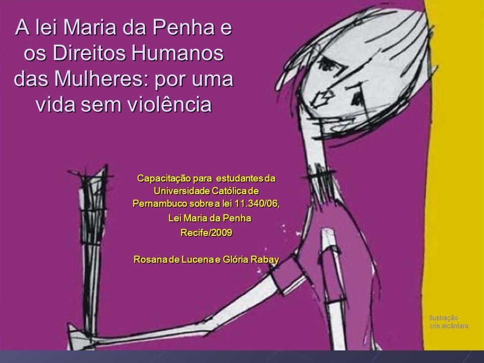 A lei Maria da Penha e os Direitos Humanos das Mulheres: por uma vida sem violência Capacitação para estudantes da Universidade Católica de Pernambuco