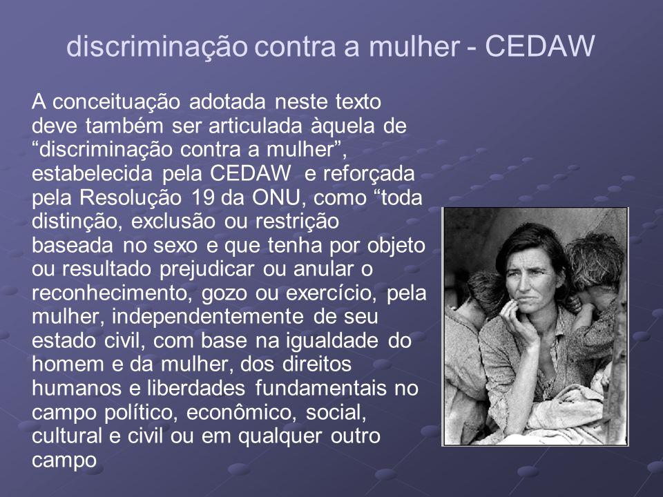 discriminação contra a mulher - CEDAW A conceituação adotada neste texto deve também ser articulada àquela de discriminação contra a mulher, estabelec
