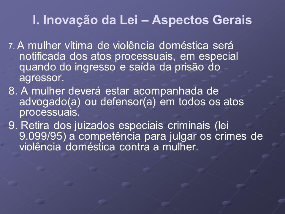 I. Inovação da Lei – Aspectos Gerais 7. A mulher vítima de violência doméstica será notificada dos atos processuais, em especial quando do ingresso e