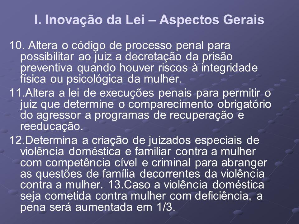 I. Inovação da Lei – Aspectos Gerais 10. Altera o código de processo penal para possibilitar ao juiz a decretação da prisão preventiva quando houver r