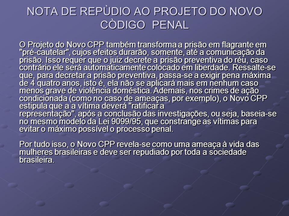 NOTA DE REPÙDIO AO PROJETO DO NOVO CÒDIGO PENAL O Projeto do Novo CPP também transforma a prisão em flagrante em