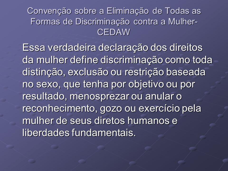 Convenção sobre a Eliminação de Todas as Formas de Discriminação contra a Mulher- CEDAW Essa verdadeira declaração dos direitos da mulher define discr