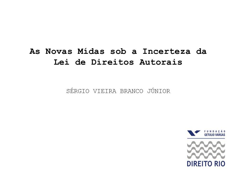 As Novas Mídas sob a Incerteza da Lei de Direitos Autorais SÉRGIO VIEIRA BRANCO JÚNIOR