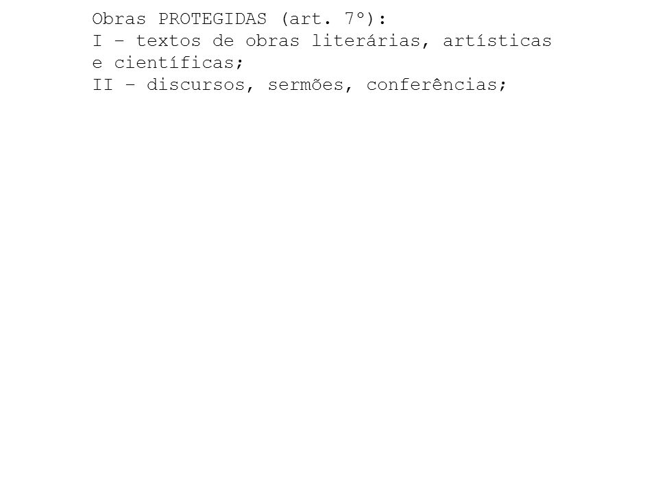 Obras PROTEGIDAS (art. 7º): I – textos de obras literárias, artísticas e científicas; II – discursos, sermões, conferências;