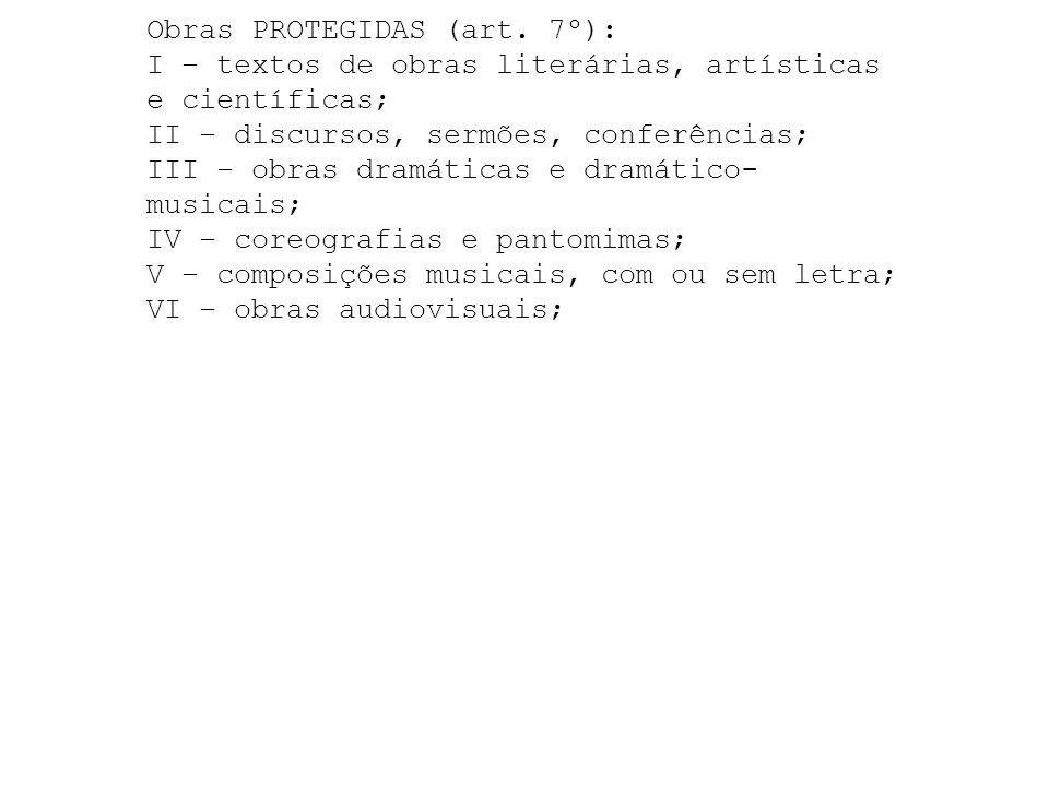 Obras PROTEGIDAS (art. 7º): I – textos de obras literárias, artísticas e científicas; II – discursos, sermões, conferências; III – obras dramáticas e