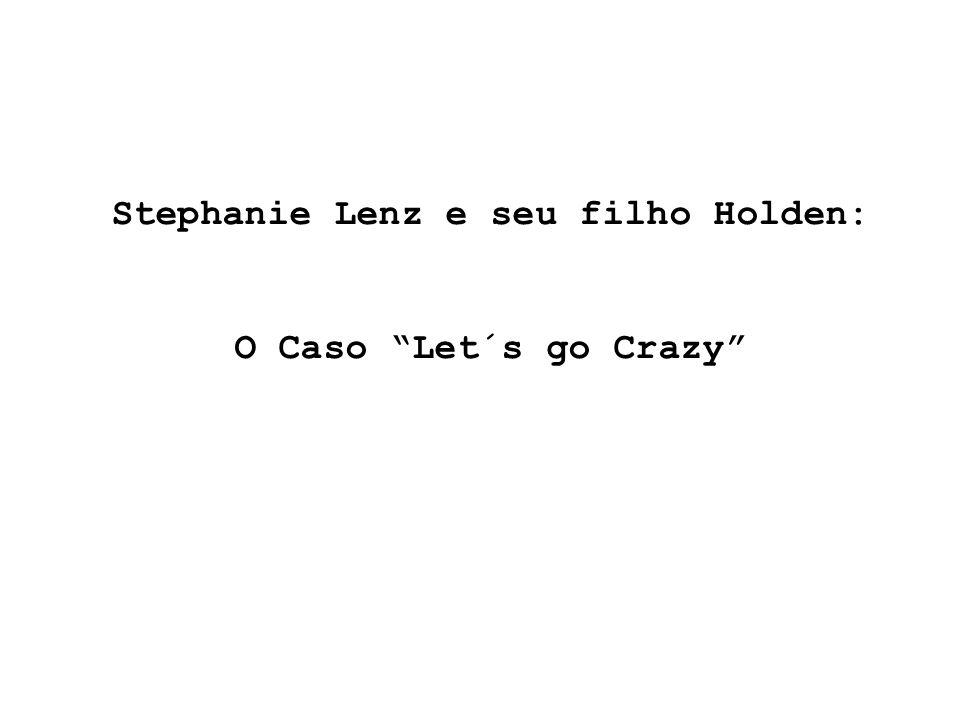 Stephanie Lenz e seu filho Holden: O Caso Let´s go Crazy