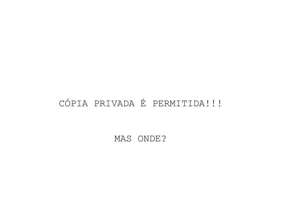 CÓPIA PRIVADA É PERMITIDA!!! MAS ONDE?