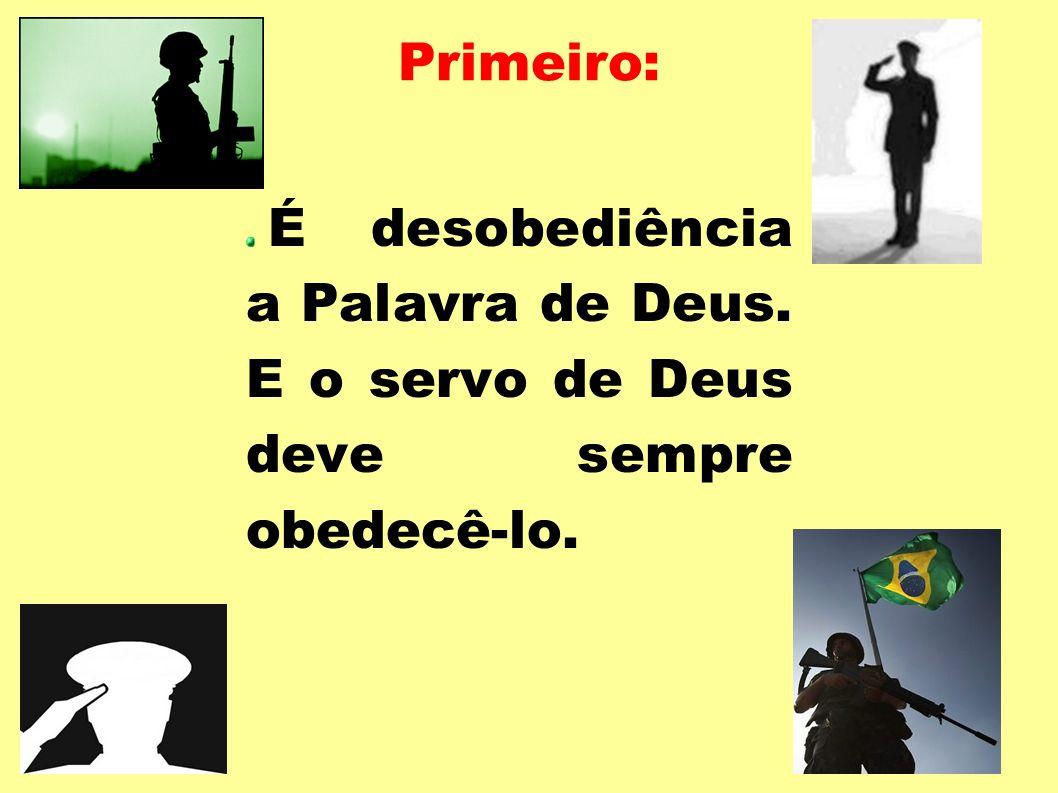 Primeiro: É desobediência a Palavra de Deus. E o servo de Deus deve sempre obedecê-lo.