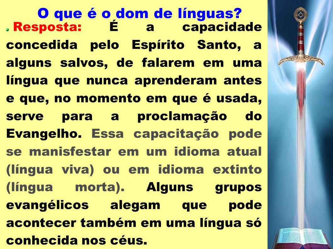 O que é o dom de línguas? Resposta: É a capacidade concedida pelo Espírito Santo, a alguns salvos, de falarem em uma língua que nunca aprenderam antes