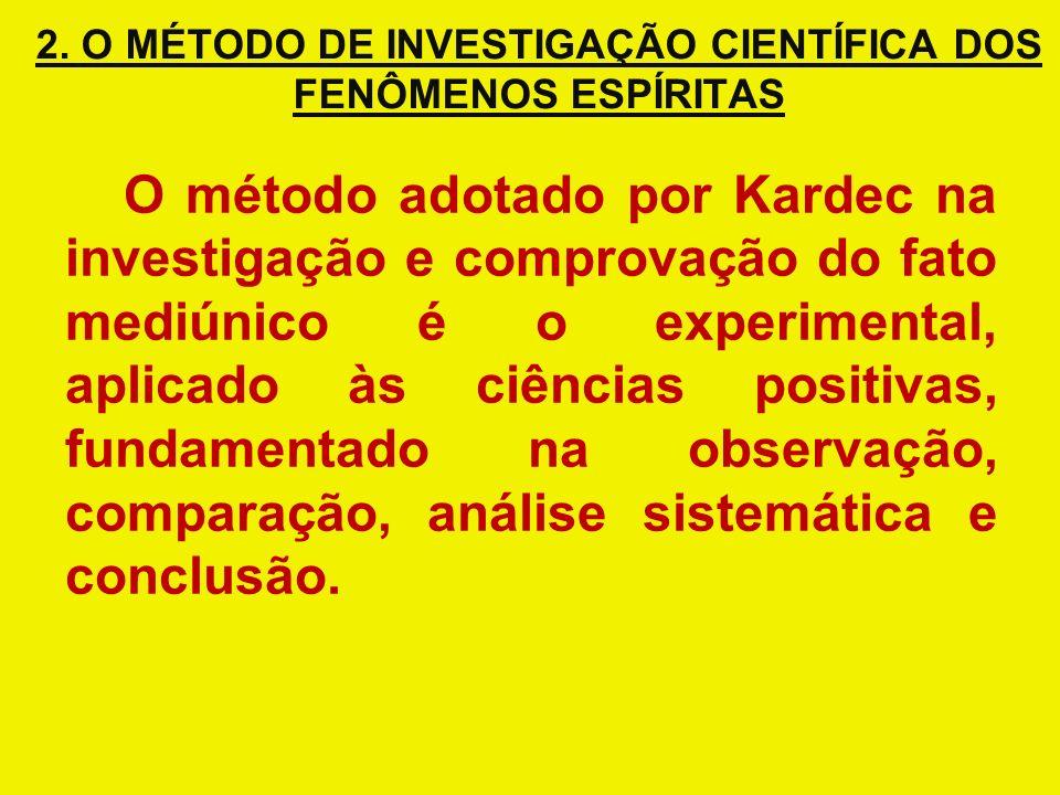 2. O MÉTODO DE INVESTIGAÇÃO CIENTÍFICA DOS FENÔMENOS ESPÍRITAS O método adotado por Kardec na investigação e comprovação do fato mediúnico é o experim