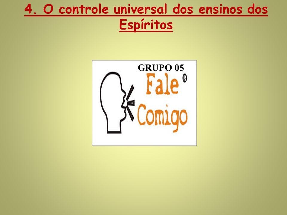 4. O controle universal dos ensinos dos Espíritos GRUPO 05