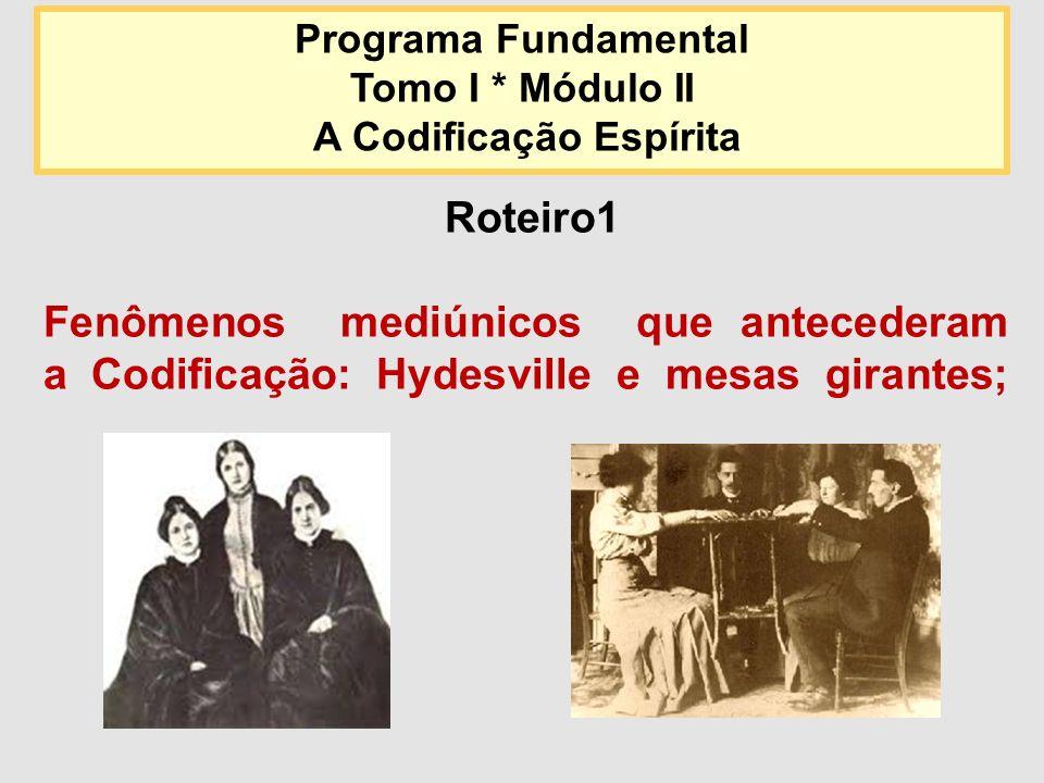 Roteiro1 Fenômenos mediúnicos que antecederam a Codificação: Hydesville e mesas girantes; Programa Fundamental Tomo I * Módulo II A Codificação Espíri