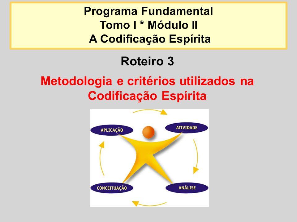 Roteiro 3 Metodologia e critérios utilizados na Codificação Espírita Programa Fundamental Tomo I * Módulo II A Codificação Espírita