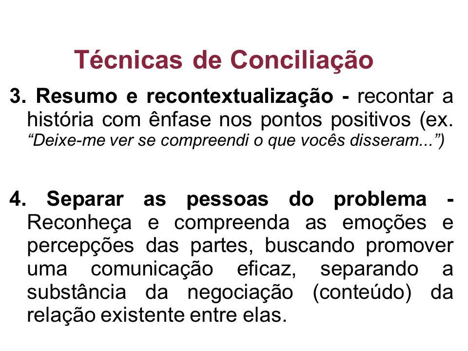 Técnicas de Conciliação 3. Resumo e recontextualização - recontar a história com ênfase nos pontos positivos (ex. Deixe-me ver se compreendi o que voc