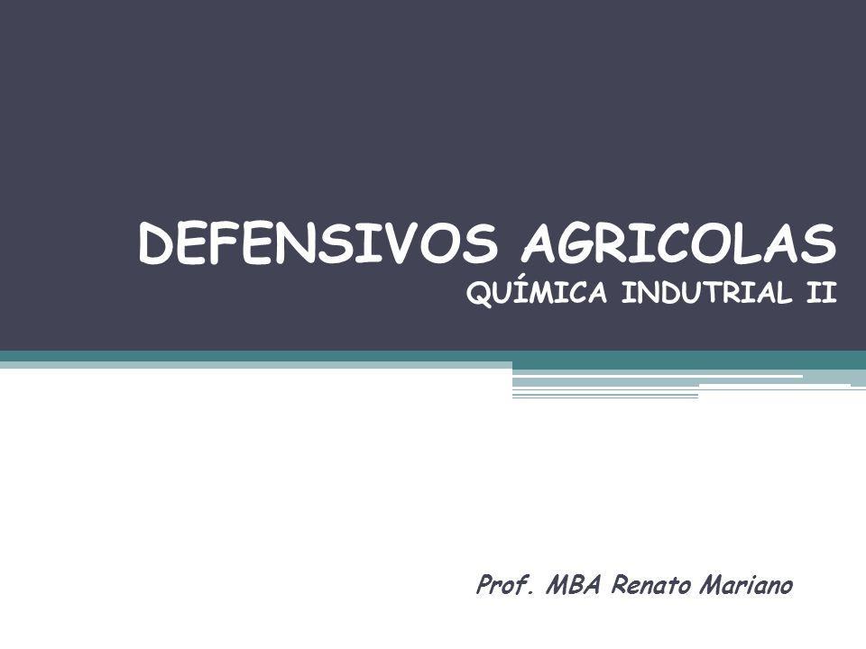 DEFENSIVOS AGRICOLAS QUÍMICA INDUTRIAL II Prof. MBA Renato Mariano