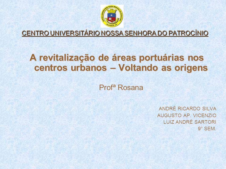 CENTRO UNIVERSITÁRIO NOSSA SENHORA DO PATROCÍNIO A revitalização de áreas portuárias nos centros urbanos – Voltando as origens A revitalização de área