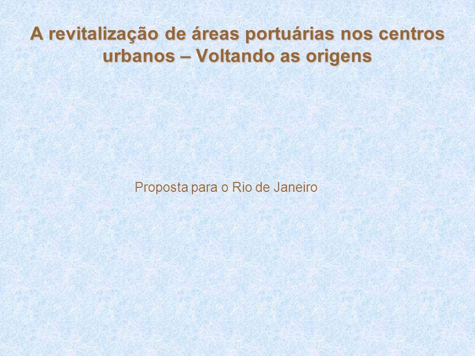 A revitalização de áreas portuárias nos centros urbanos – Voltando as origens Proposta para o Rio de Janeiro
