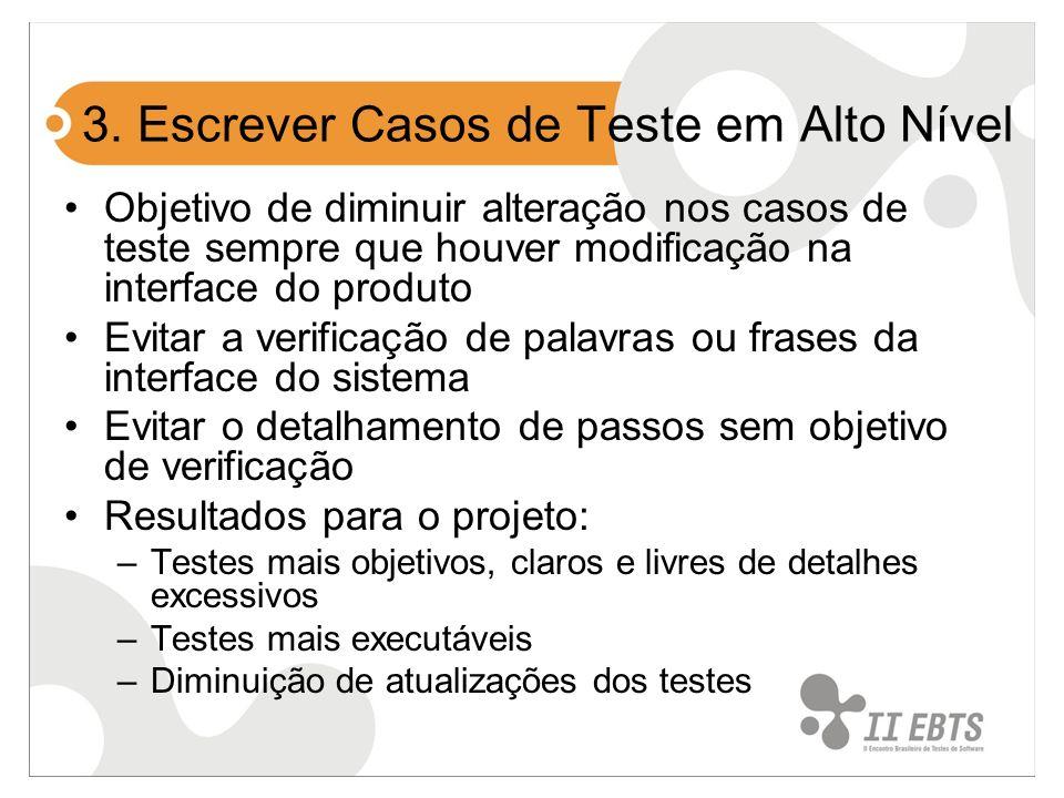 3. Escrever Casos de Teste em Alto Nível Objetivo de diminuir alteração nos casos de teste sempre que houver modificação na interface do produto Evita