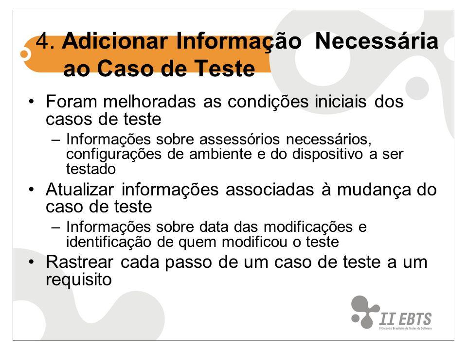 4. Adicionar Informação Necessária ao Caso de Teste Foram melhoradas as condições iniciais dos casos de teste –Informações sobre assessórios necessári