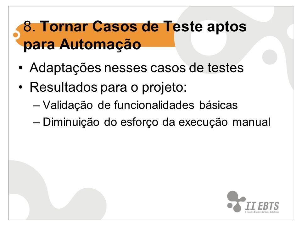 8. Tornar Casos de Teste aptos para Automação Adaptações nesses casos de testes Resultados para o projeto: –Validação de funcionalidades básicas –Dimi