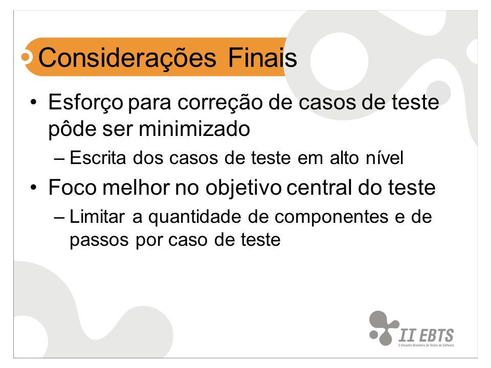 Considerações Finais Esforço para correção de casos de teste pôde ser minimizado –Escrita dos casos de teste em alto nível Foco melhor no objetivo cen
