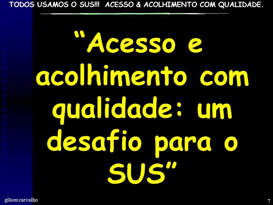 TODOS USAMOS O SUS!!! ACESSO & ACOLHIMENTO COM QUALIDADE gilson carvalho 6