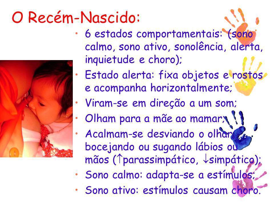 O Recém-Nascido: 6 estados comportamentais: (sono calmo, sono ativo, sonolência, alerta, inquietude e choro); Estado alerta: fixa objetos e rostos e a