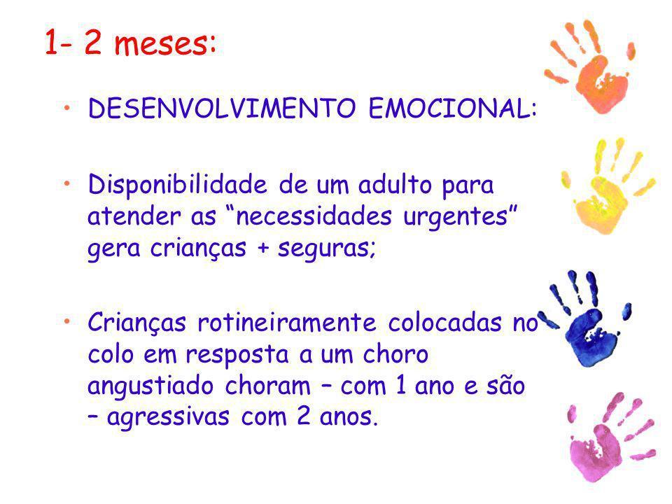 1- 2 meses: DESENVOLVIMENTO EMOCIONAL: Disponibilidade de um adulto para atender as necessidades urgentes gera crianças + seguras; Crianças rotineiram