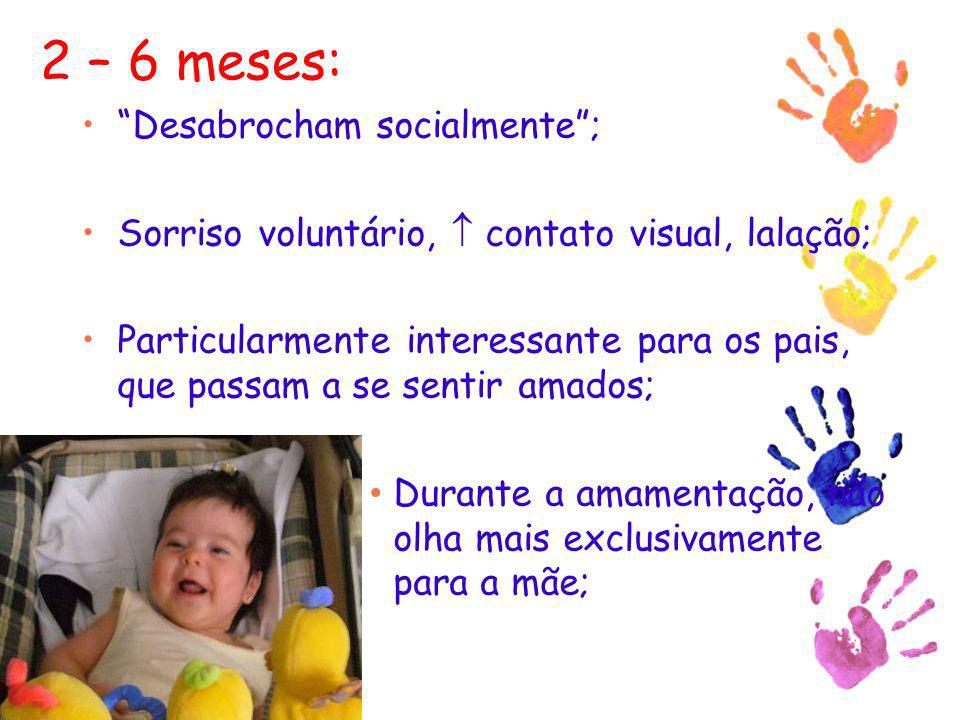 2 – 6 meses: Desabrocham socialmente; Sorriso voluntário, contato visual, lalação; Particularmente interessante para os pais, que passam a se sentir a