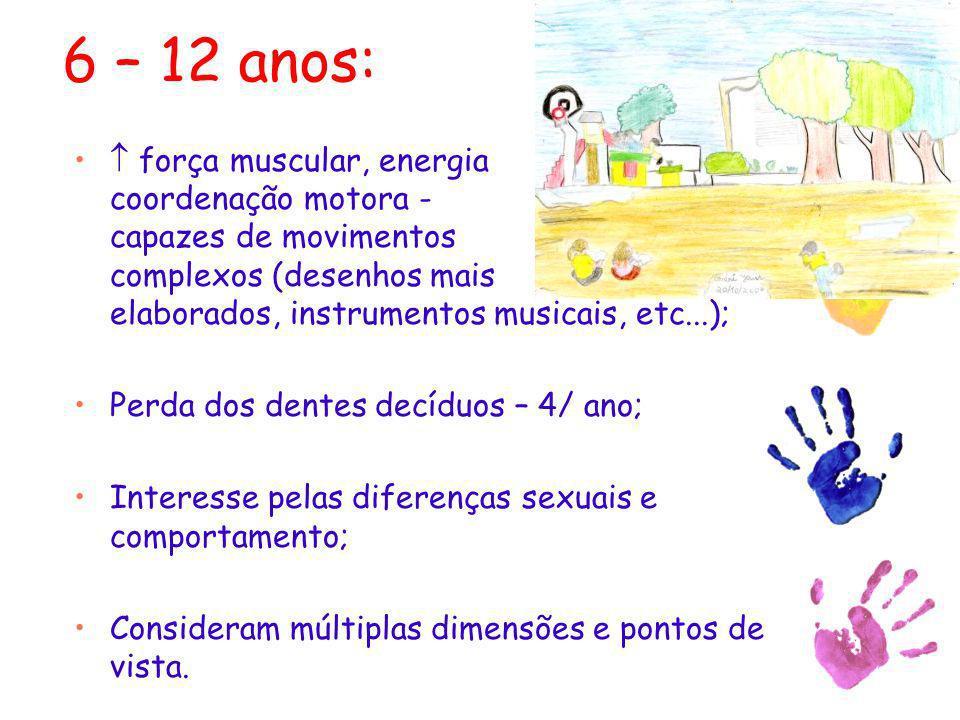 6 – 12 anos: força muscular, energia e coordenação motora - capazes de movimentos complexos (desenhos mais elaborados, instrumentos musicais, etc...);