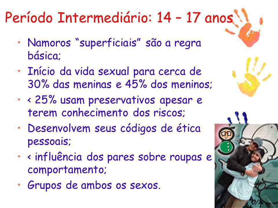 Período Intermediário: 14 – 17 anos Namoros superficiais são a regra básica; Início da vida sexual para cerca de 30% das meninas e 45% dos meninos; <