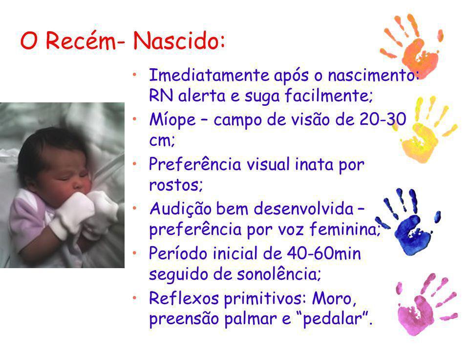 O Recém- Nascido: Imediatamente após o nascimento: RN alerta e suga facilmente; Míope – campo de visão de 20-30 cm; Preferência visual inata por rosto
