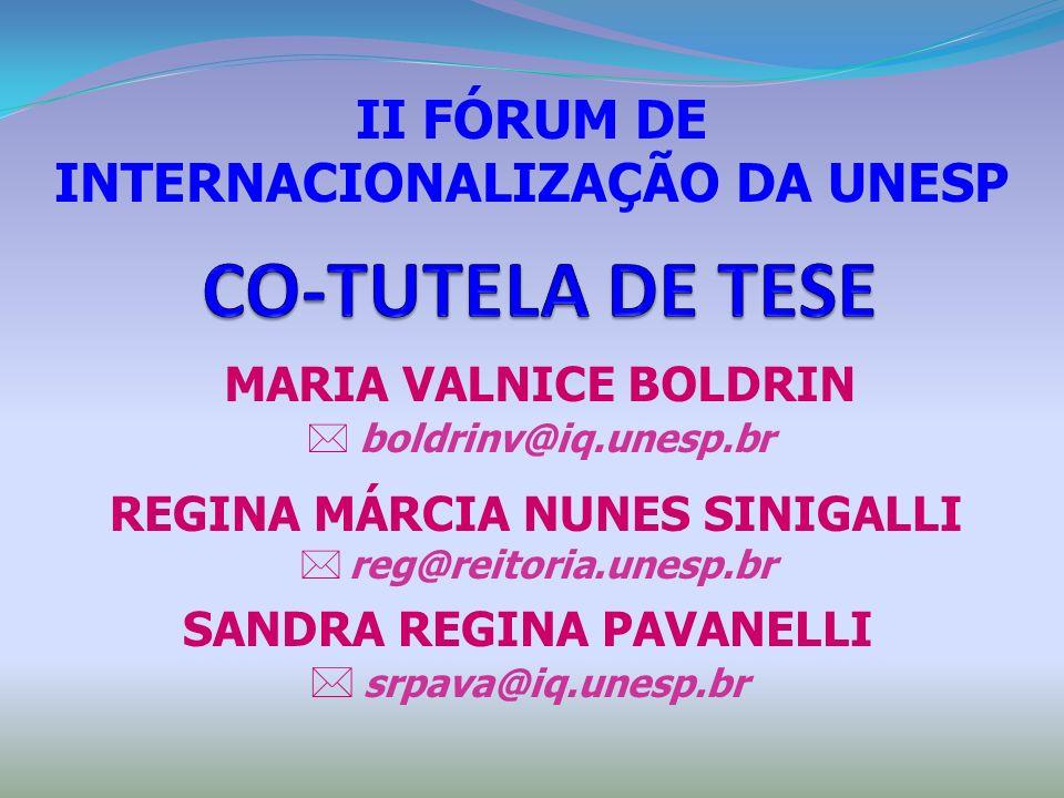 MARIA VALNICE BOLDRIN boldrinv@iq.unesp.br REGINA MÁRCIA NUNES SINIGALLI reg@reitoria.unesp.br SANDRA REGINA PAVANELLI srpava@iq.unesp.br II FÓRUM DE