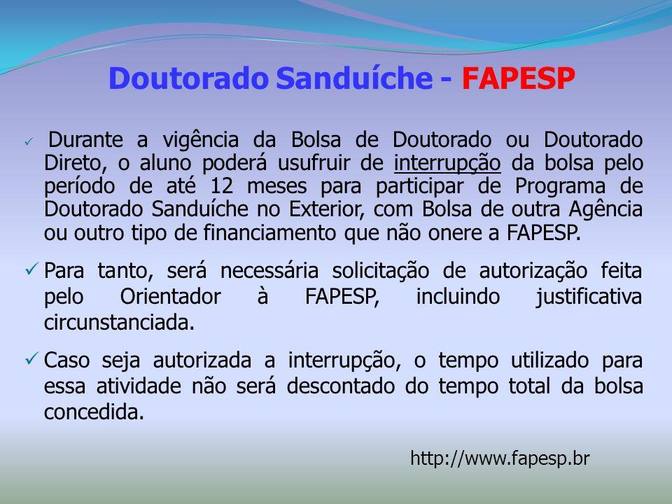 Doutorado Sanduíche - FAPESP Durante a vigência da Bolsa de Doutorado ou Doutorado Direto, o aluno poderá usufruir de interrupção da bolsa pelo períod