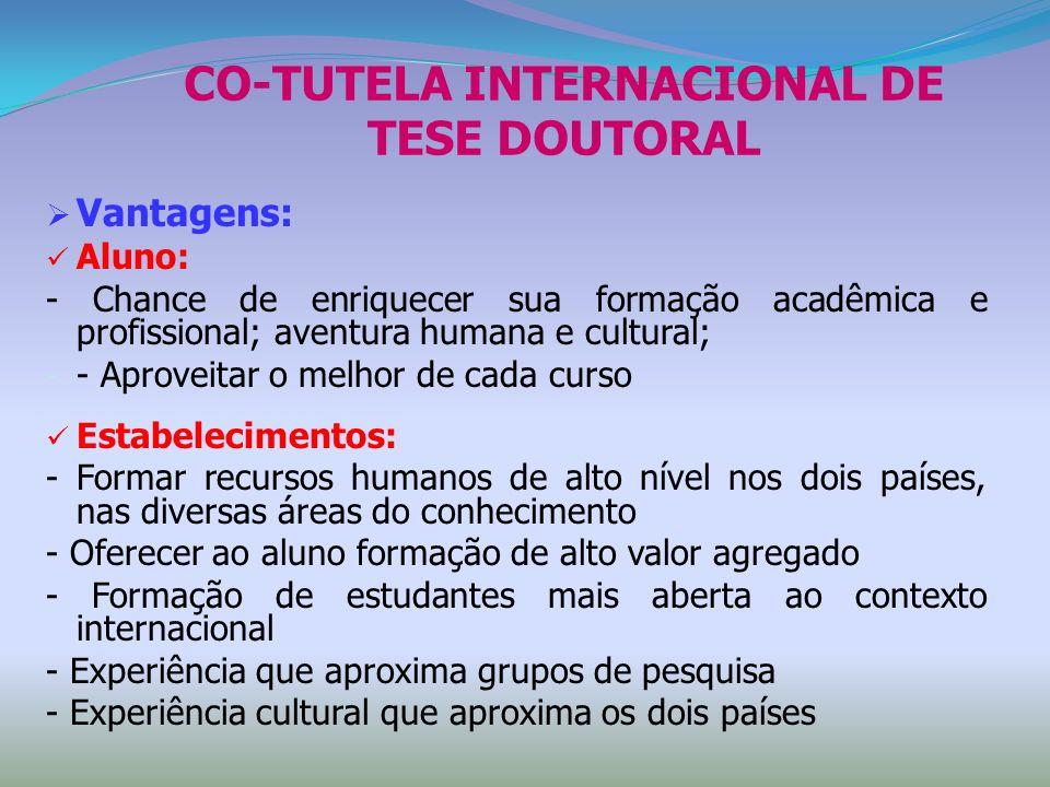 CO-TUTELA INTERNACIONAL DE TESE DOUTORAL Vantagens: Aluno: - Chance de enriquecer sua formação acadêmica e profissional; aventura humana e cultural; -