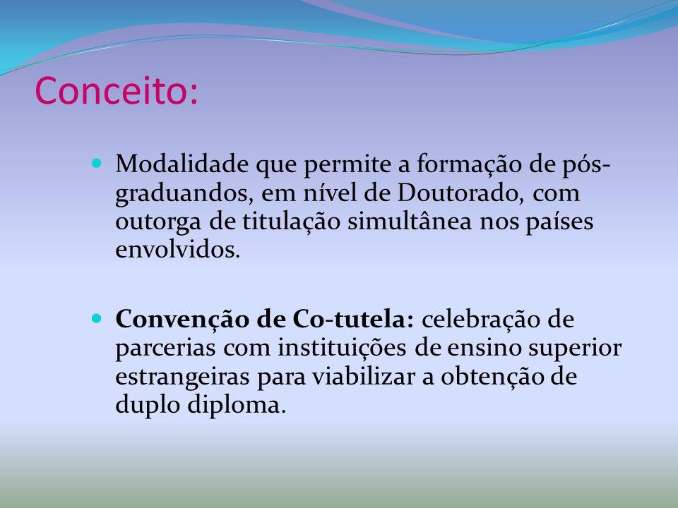 Conceito: Modalidade que permite a formação de pós- graduandos, em nível de Doutorado, com outorga de titulação simultânea nos países envolvidos. Conv