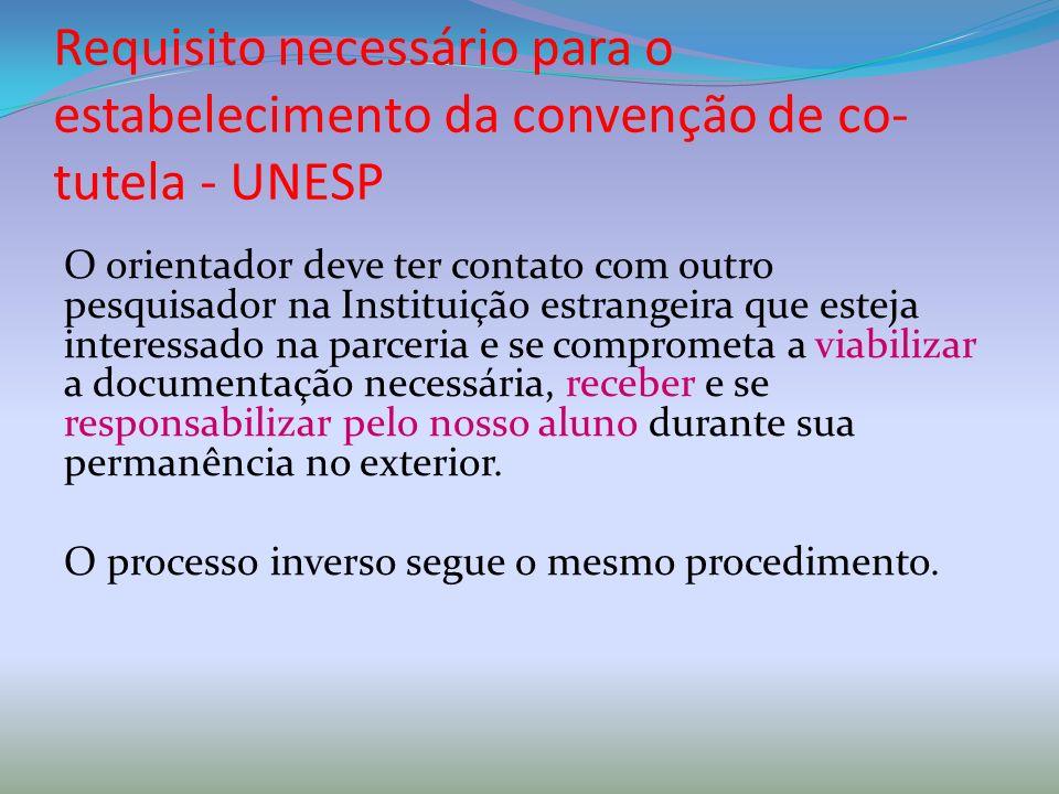 Requisito necessário para o estabelecimento da convenção de co- tutela - UNESP O orientador deve ter contato com outro pesquisador na Instituição estr