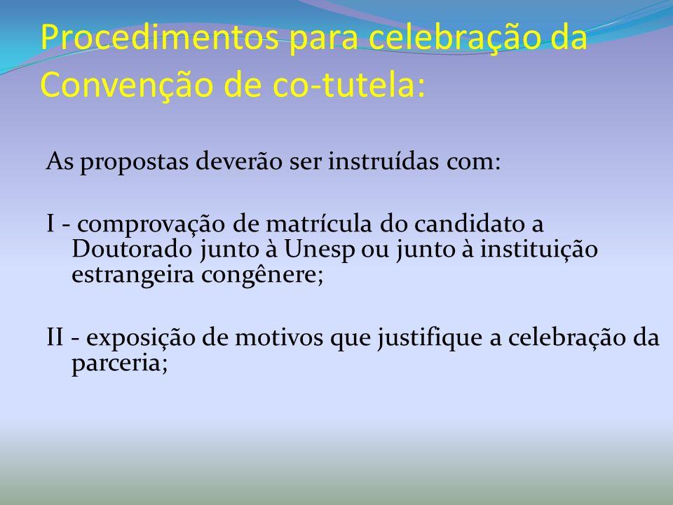 Procedimentos para celebração da Convenção de co-tutela: As propostas deverão ser instruídas com: I - comprovação de matrícula do candidato a Doutorad
